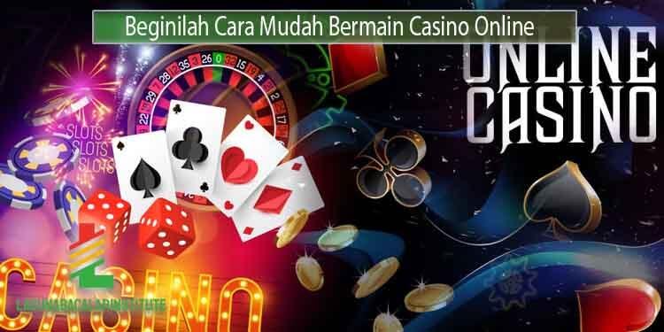 Cara-Mudah-Bermain-Casino-Online-Dengan-Benar